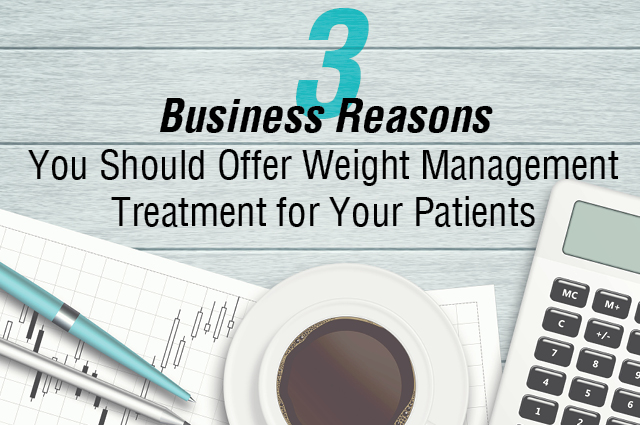3 Business Reasons You Should Offer Weight Management Treatment For Your Patients