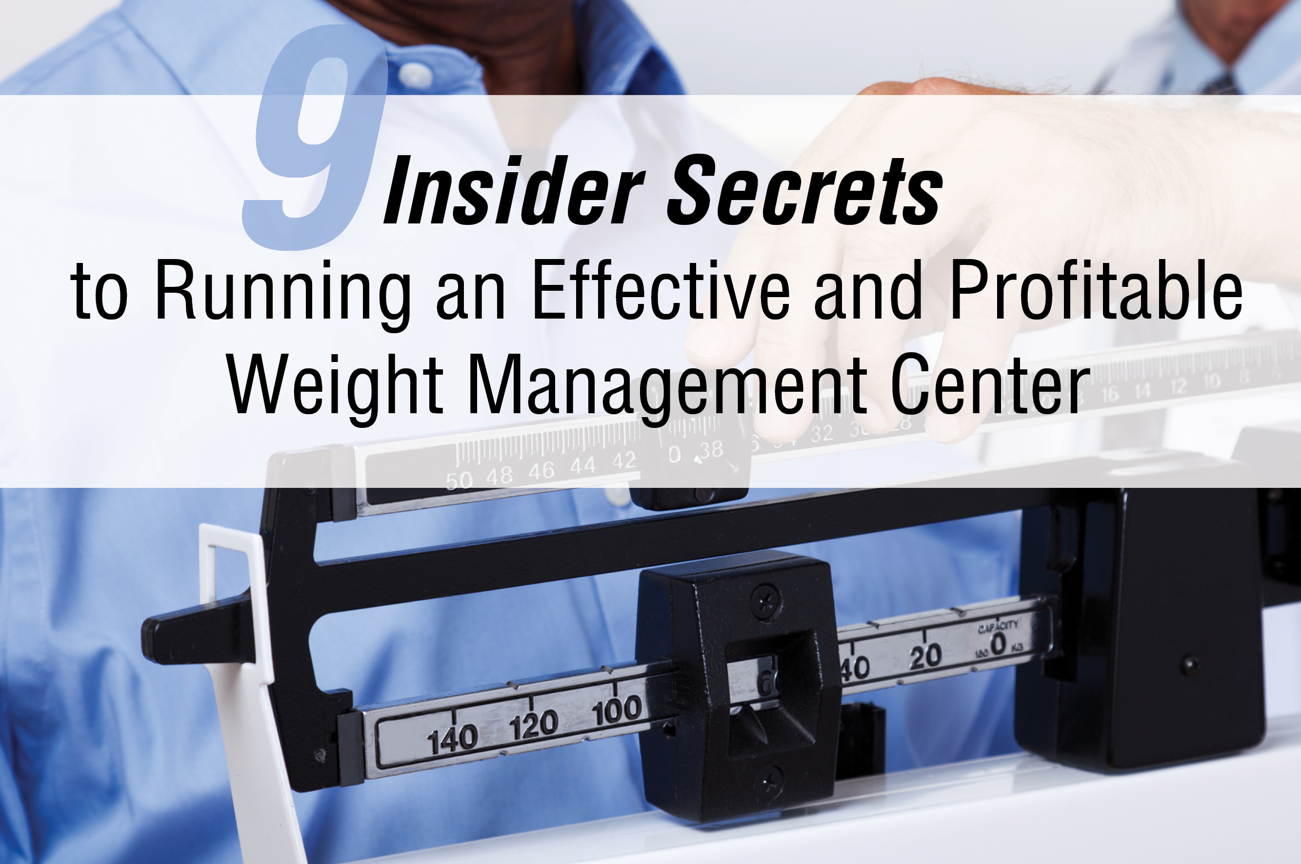 9 Insider Secrets To Running An Effective And Profitable Weight Management Center