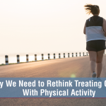 Why Physicians Need to Evaluate Treating Obesity With Physical Activity